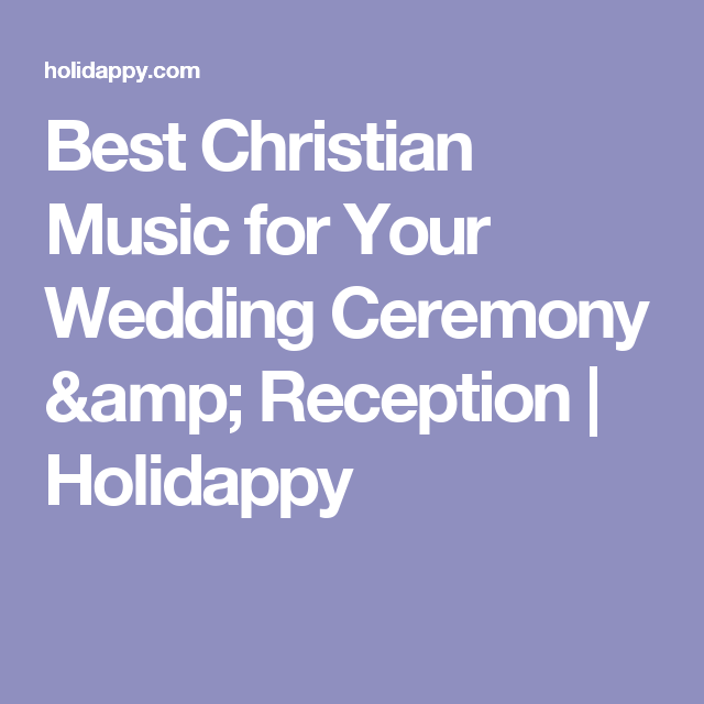 Best Christian Music for Your Wedding Ceremony & Reception ...