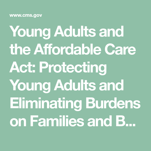 Young Adults And The Affordable Care Act Protecting Young Adults