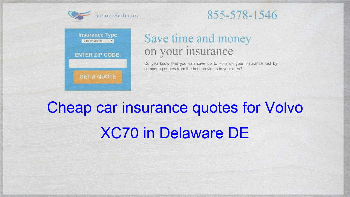 How To Find Affordable Insurance Rates For Volvo Xc70 Drive E