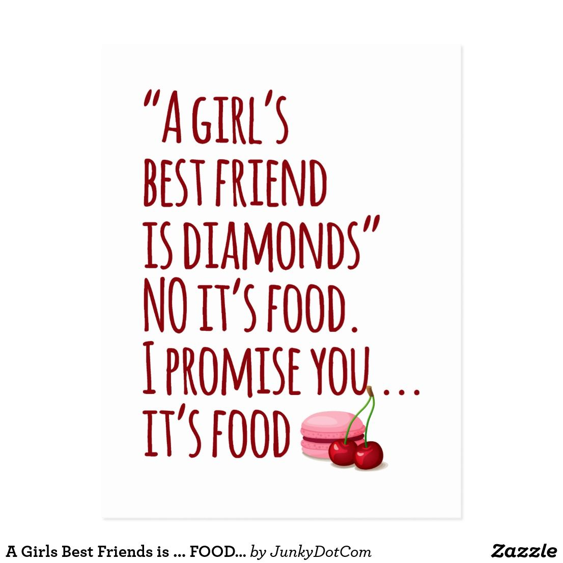 A Girls Best Friends Is Food Funny Quote Postcard Food Quotes Funny Short Funny Quotes Funny Eating Quotes