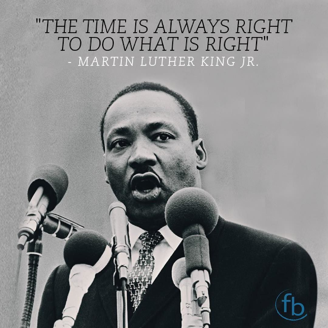 The Time Is Always Right To Do What Is Right Martin