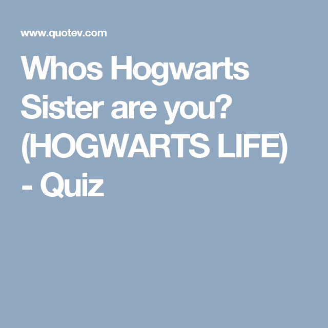 Who S Hogwarts Sister Are You Hogwarts Life Harry Potter Stories Harry Potter Obsession Harry Potter Love