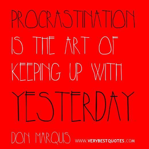 Procrastination Procrastination Quotes Funny Art Quotes Funny Brainy Quotes