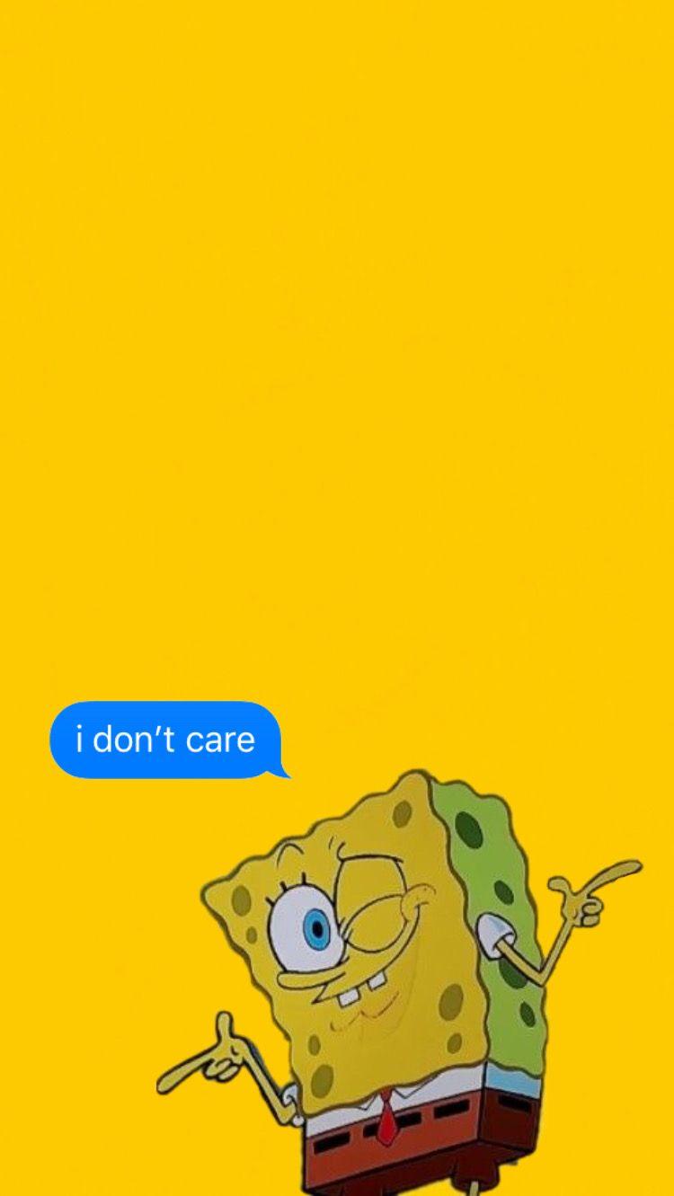 I Don T Care Spongebob Wallpaper Spongebob Iphone Wallpaper Iphone Wallpaper Yellow