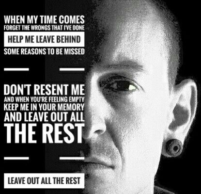 Requiescat In Pace Chester Leave Out All The Rest Linkin Park Linkin Park Music Quotes Feeling Empty
