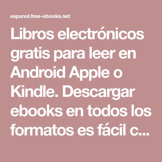 Libros Electrónicos Gratis Para Leer En Android Apple O Kindle Descargar Ebooks En Todos Los For Libros Electronicos Gratis Libro Electrónico Libros Descargar