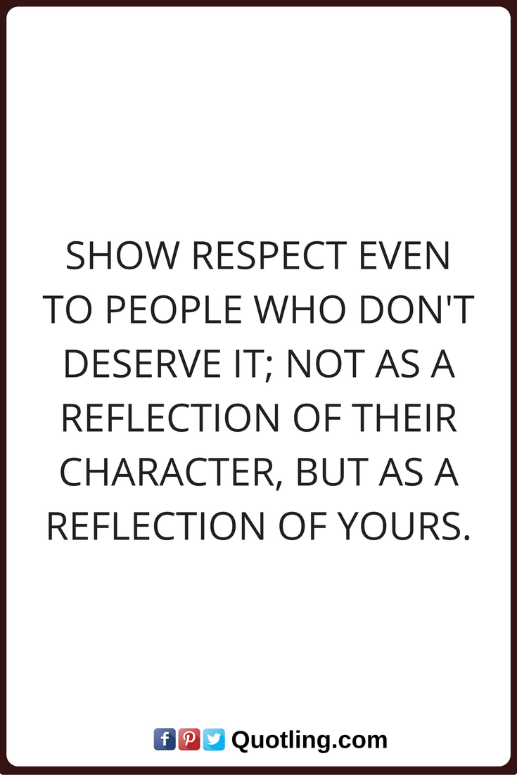 Quotes Respect Life Lessons Quotes Show Respect Even To People Who Don't Deserve