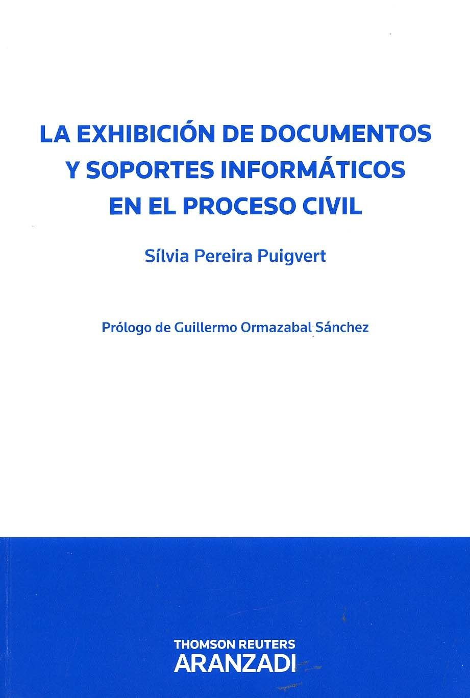 La exhibicion de documentos y soportes informaticos en el proceso civil / Sílvia Pereira Puigvert ; prólogo, Guillermo Ormazabal Sánchez. - Pamplona : Aranzadi, 2013