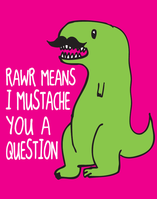 The Loyal Army Daily T Rex Humor Mustache T Rex Humor Punny Puns Funny Quotes