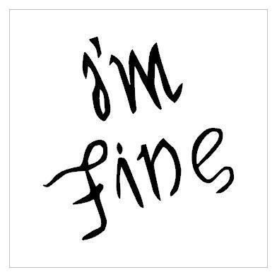 I 39 m fine save me tattoos pinterest for Tattoos that say something different upside down