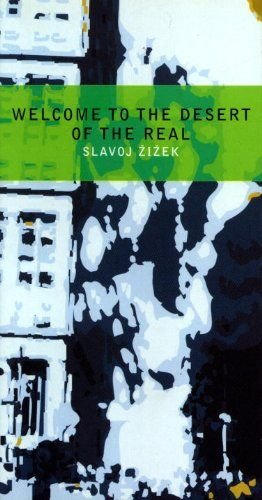 Welcome to the Desert of the Real: Five Essays on September 11 and Related Dates by Slavoj Zizek