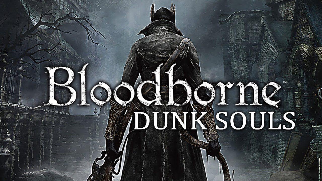 Bloodborne Dunk Souls Bloodborne Game Bloodborne Ps4 Exclusives