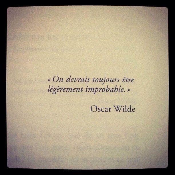 On devrait toujours être légèrement improbable.   Oscar Wilde