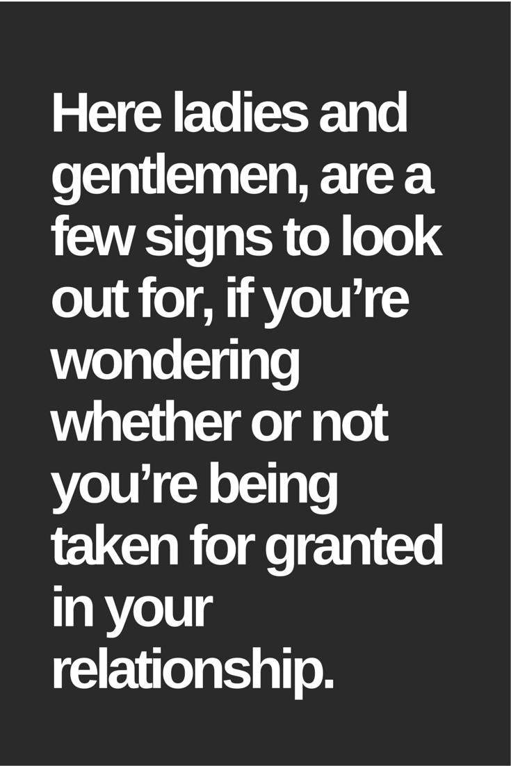 Taken For Granted Quotes For Relationship: 7 Signs You're Being Taken For Granted