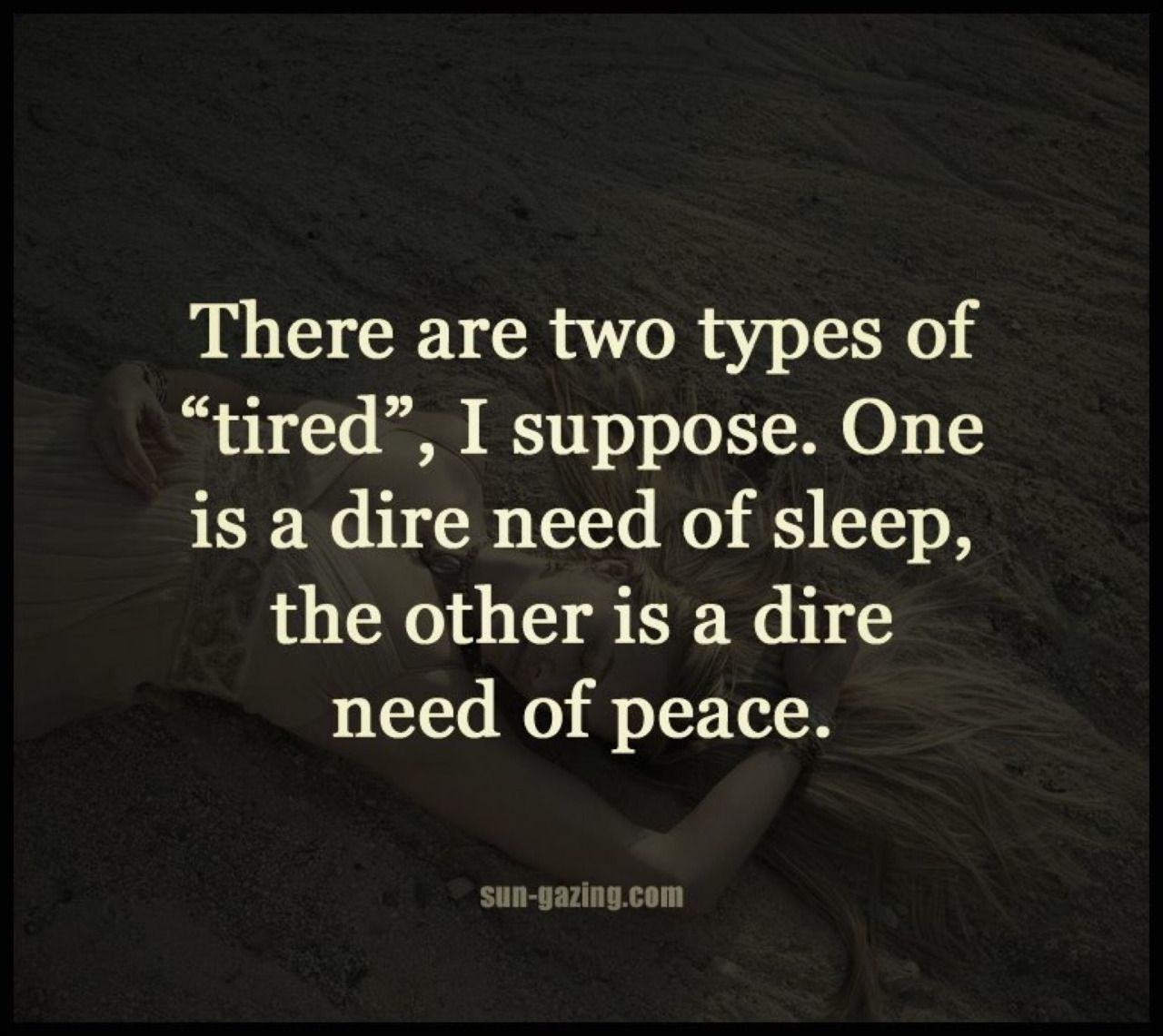 "There are two types of ""tired"", I suppose. One is a dire ..."
