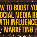 How to Boost Your Social Media ROI with Influencer Marketing