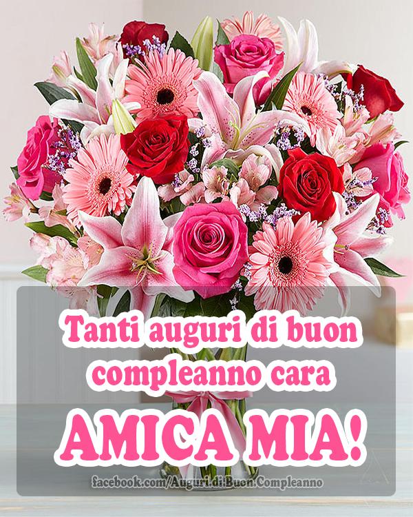 Tanti Auguri Di Buon Compleanno Cara Amica Mia Auguri Di Buon Compleanno Immagini Di Buon Compleanno Buon Compleanno