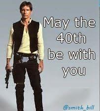 40th Birthday Meme Han Solo From Star Wars Http Billsfridayfunnies Com Funny Happy Birthday Meme Birthday Humor 40th Birthday Funny