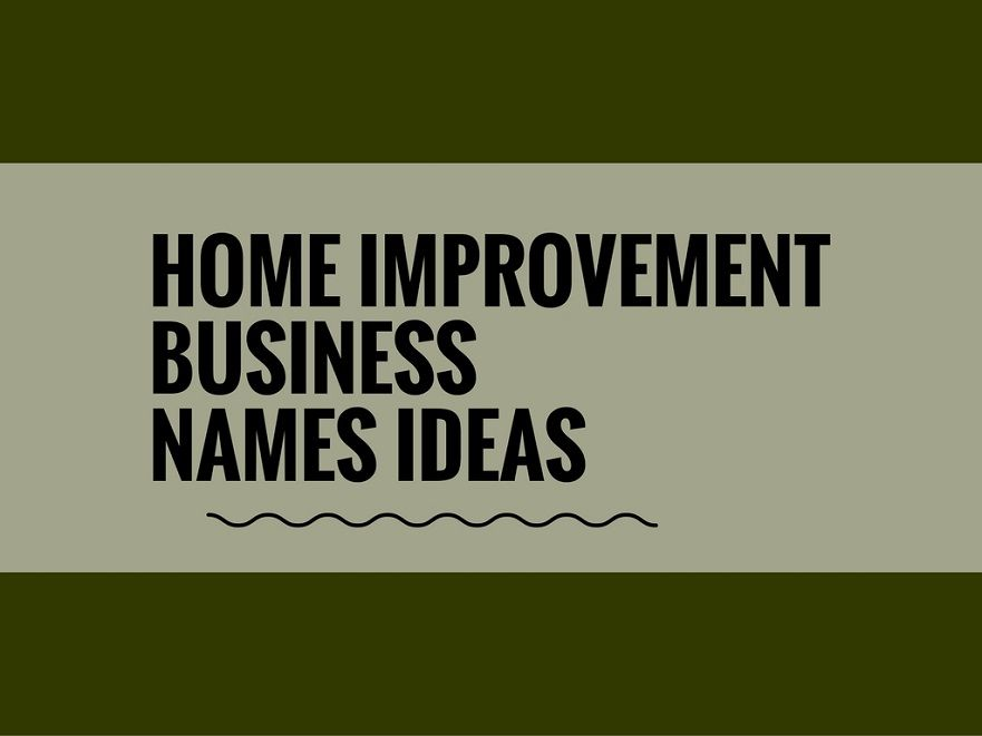 The Home Renovation Industry Has Ilized Improvement Businesses Serve Homeowners And Real Estate Investors Choosing A Creative Company Name Can