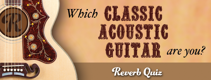 Reverb Quiz Which Classic Acoustic Guitar Are You Blog
