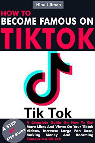 Amazon Com How To Become Famous On Tik Tok A Complete Guide On How To Get More Likes And Views On Your Tiktok Videos Ebook Free Facebook Likes How To Become