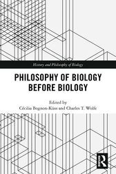 Philosophy of Biology Before Biology by Cécilia Bognon