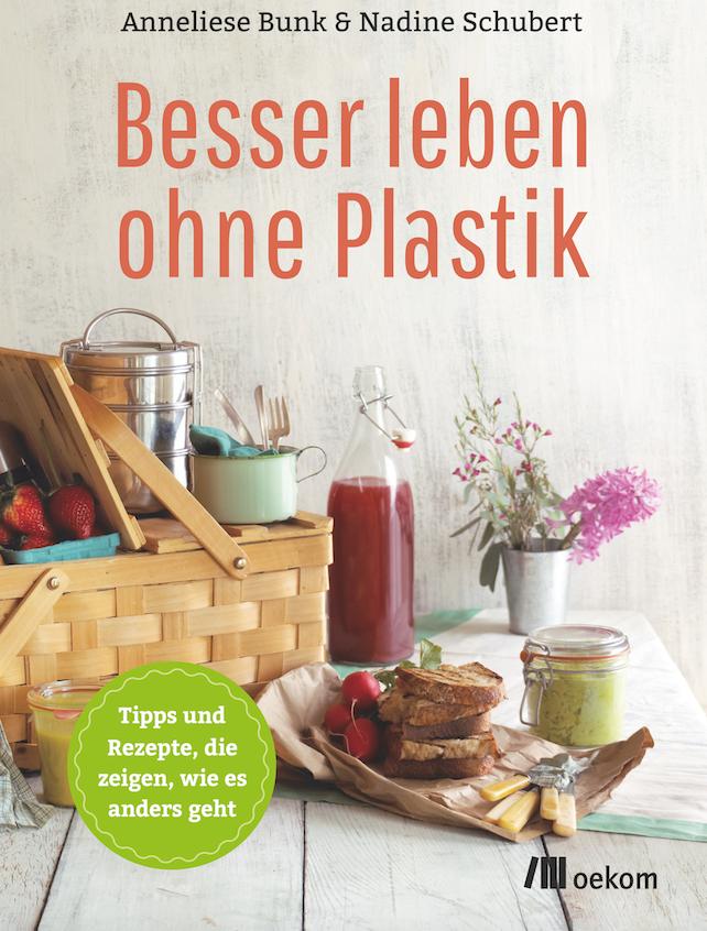 Besser leben ohne Plastik Anneliese Bunk & Nadine Schubert