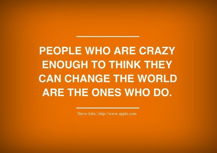 People who are crazy enough...