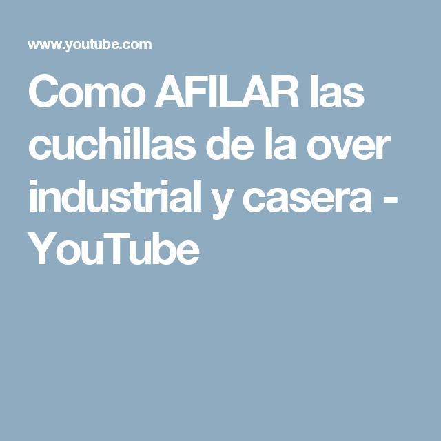 Como Afilar Las Cuchillas De La Over Industrial Y Casera Youtube Cuchillas Casero Industrial