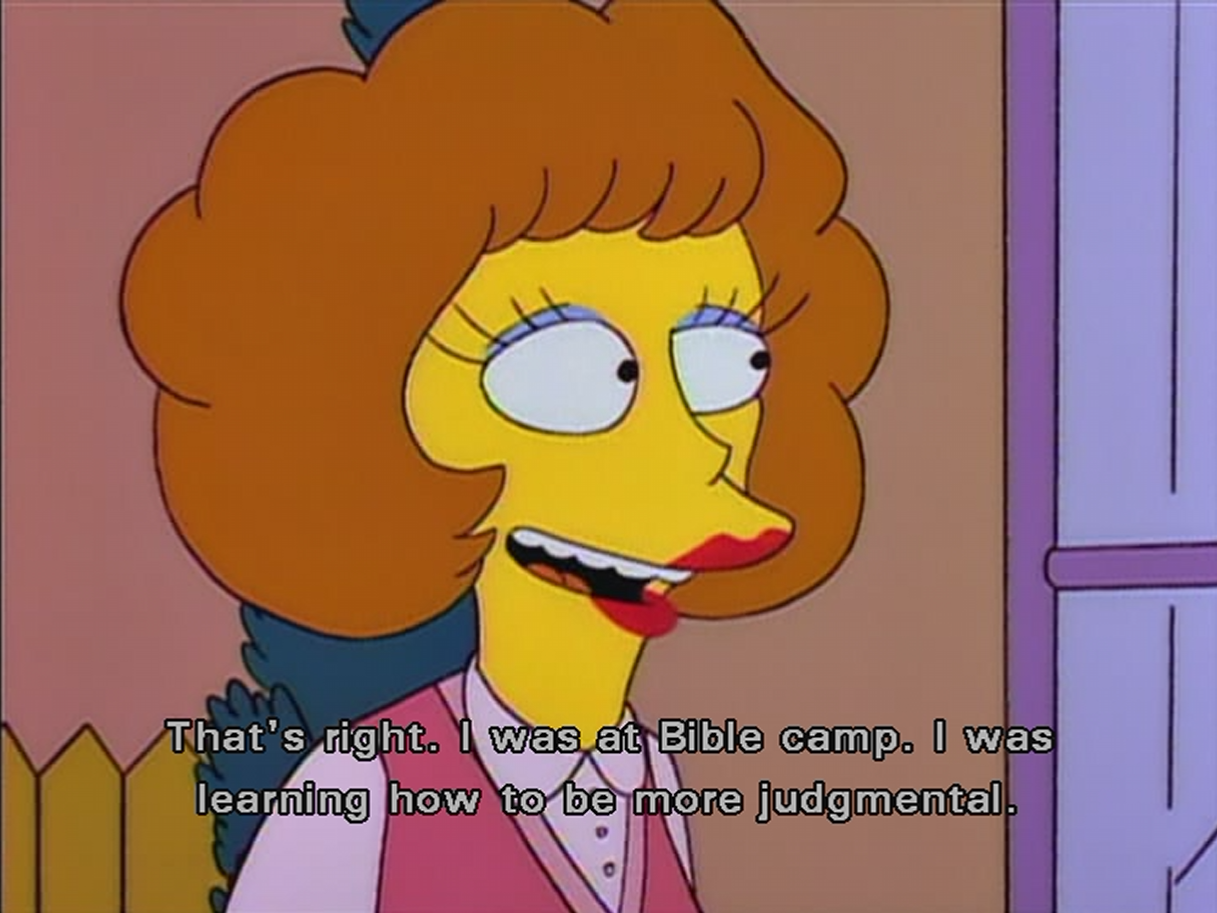 Atheism, Religion, God is Imaginary, Simpsons. That's right. I was at Bible camp. I was learning how to be more judgmental.