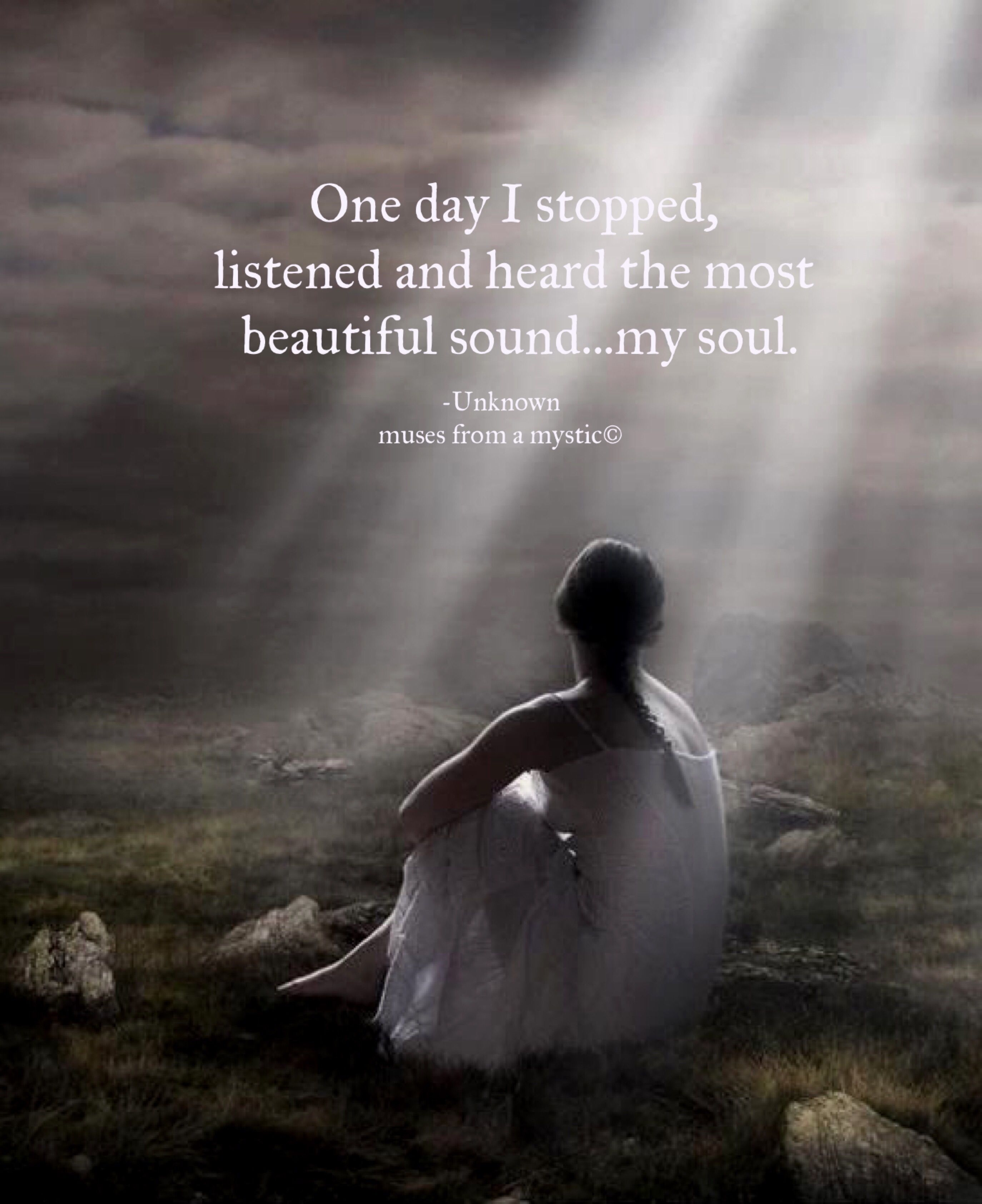 One day I stopped listened and heard the most beautiful ...