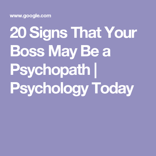 20 Signs That Your Boss May Be a Psychopath   Psychology Today