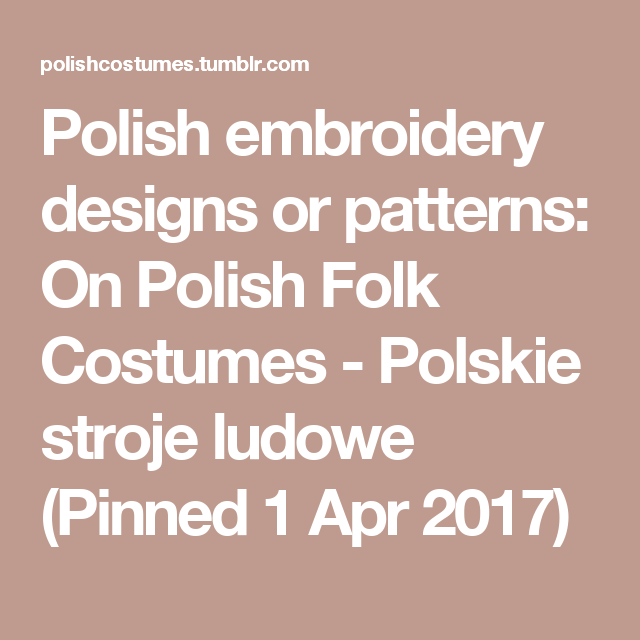 Polish embroidery designs or patterns: On Polish Folk Costumes - Polskie stroje ludowe (Pinned 1 Apr 2017)