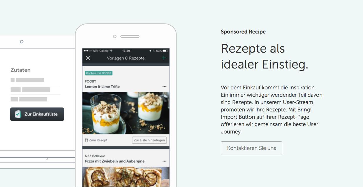 Ihr Sponsored Recipe in der Bring! Einkaufsliste wird unsere User inspirieren und mit Ihrem Produkt in Verbindung bringen.