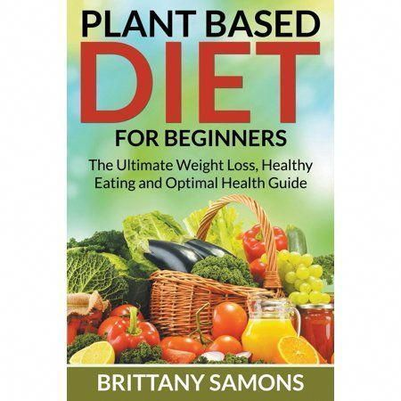Plant Based Diet For Beginners: The Ultimate Weight Loss, Healthy Eating and Optimal Health Guide (Paperback) - Walmart.com #plantbasedrecipesforbeginners Free 2-day shipping on qualified orders over $35. Buy Plant Based Diet for Beginners : The Ultimate Weight Loss, Healthy Eating and Optimal Health Guide at Walmart.com #healthyliving #plantbasedrecipesforbeginners Plant Based Diet For Beginners: The Ultimate Weight Loss, Healthy Eating and Optimal Health Guide (Paperback) - Walmart.com #plantb #plantbasedrecipesforbeginners