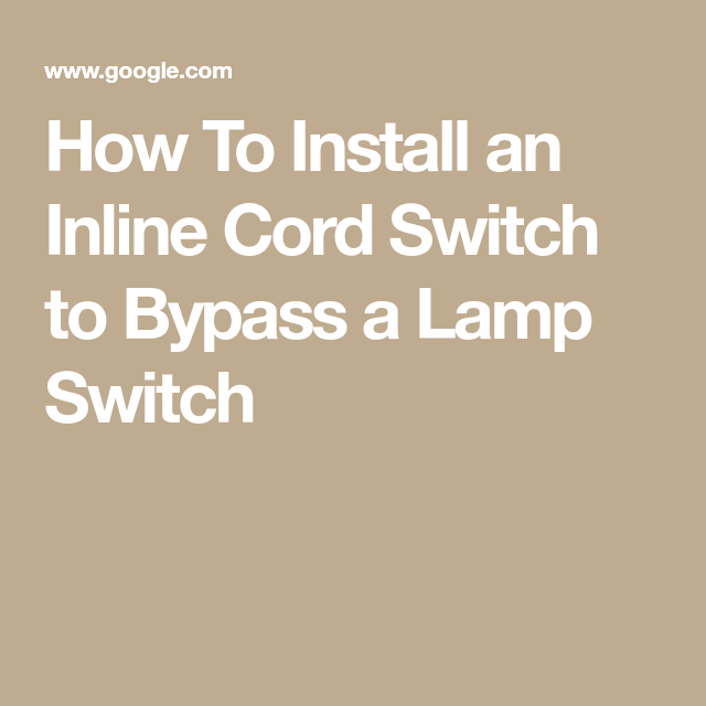 How To Install an Inline Cord Switch to Bypass a Lamp Switch | DIY ...