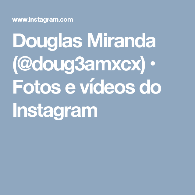 Douglas Miranda (@doug3amxcx) • Fotos e vídeos do Instagram
