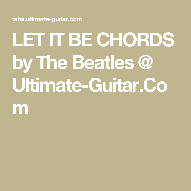 LET IT BE CHORDS by The Beatles @ Ultimate-Guitar.Com | Guitar ...
