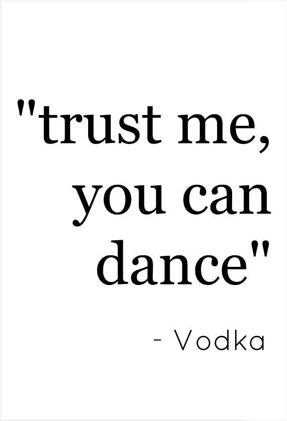 Trust Me You Can Dance Vodka Funny Vodka Quote Print Alcohol Wall Printable Art Funny Quote Prin Funny Vodka Quotes Wine Quotes Funny Funny Drinking Quotes