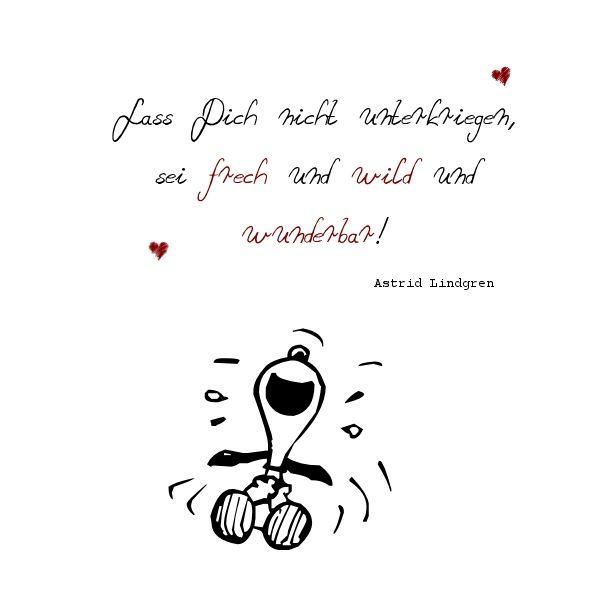 frech, wild. wunderbar ... Astrid Lindgren