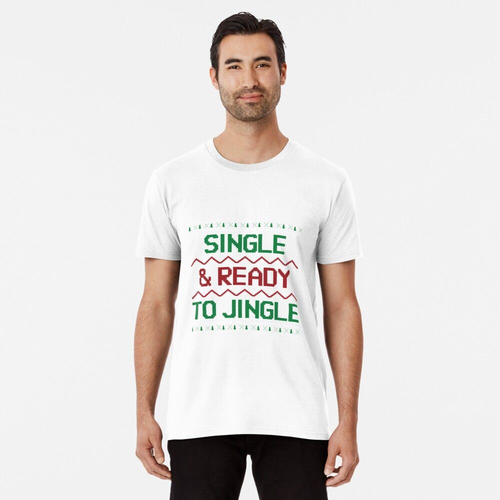 Single And Ready To Jingle Funny Christmas Gift From Friend Ugly Xmas Pun Holiday Premium T-Shirt by FunnyGiftIdeas