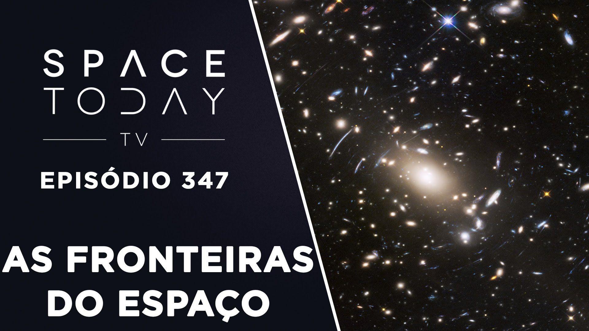 Hubble Estuda As Fronteiras do Espaço - Space Today TV Ep.347