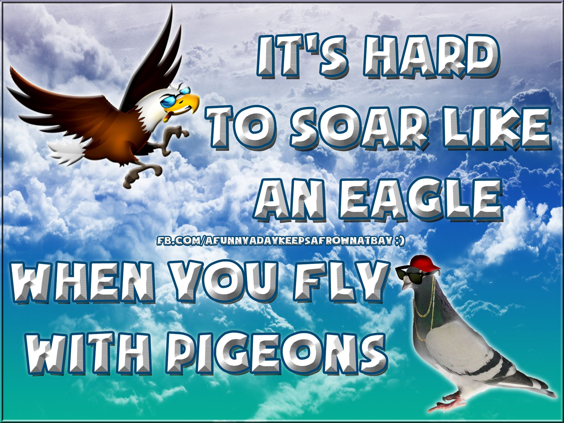 Its Hard To Soar Like An Eagle When You Fly With Pigeons Quotes I