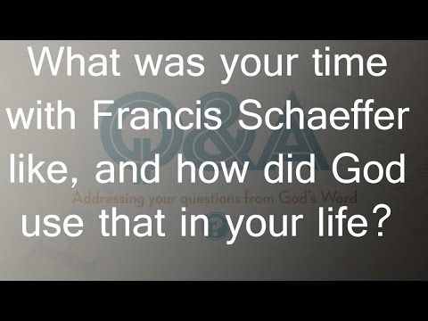 What was your time with Francis Schaeffer like, and how did God use that...