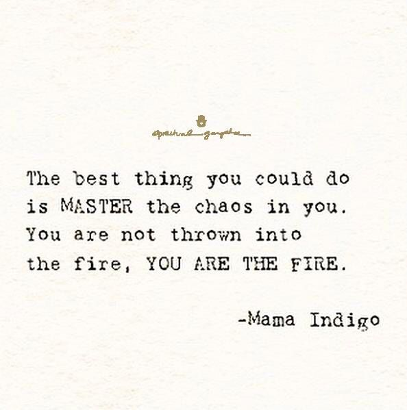 The Best Thing You Can Do Is Master The Chaos In You. You