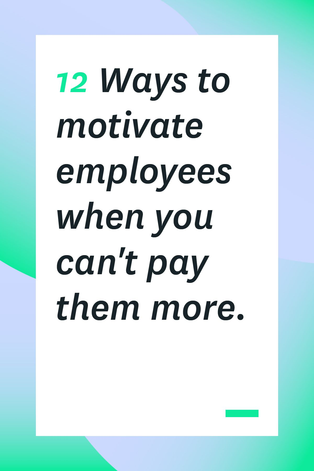 12 Ways to Motivate Employees When You Can't Pay Them More #employeeappreciationideas