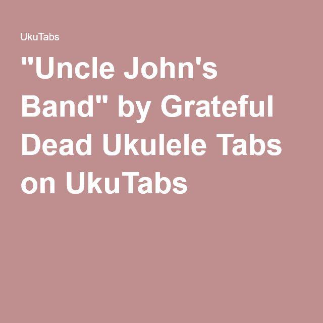 Uncle Johns Band By Grateful Dead Ukulele Tabs On Ukutabs Abby