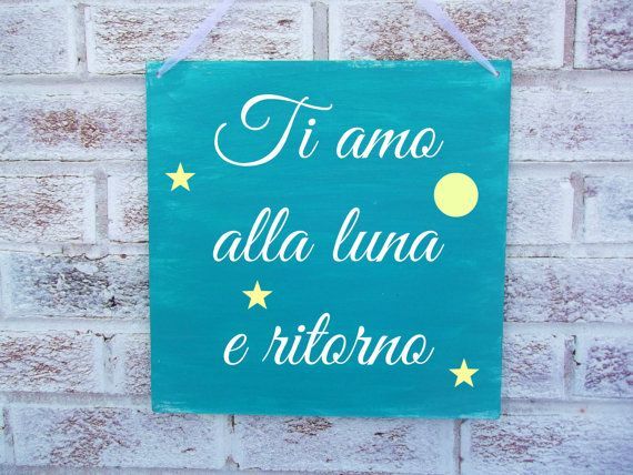 I love you to the moon and back IN ITALIAN - baby nursery sign or for Italian loved one!