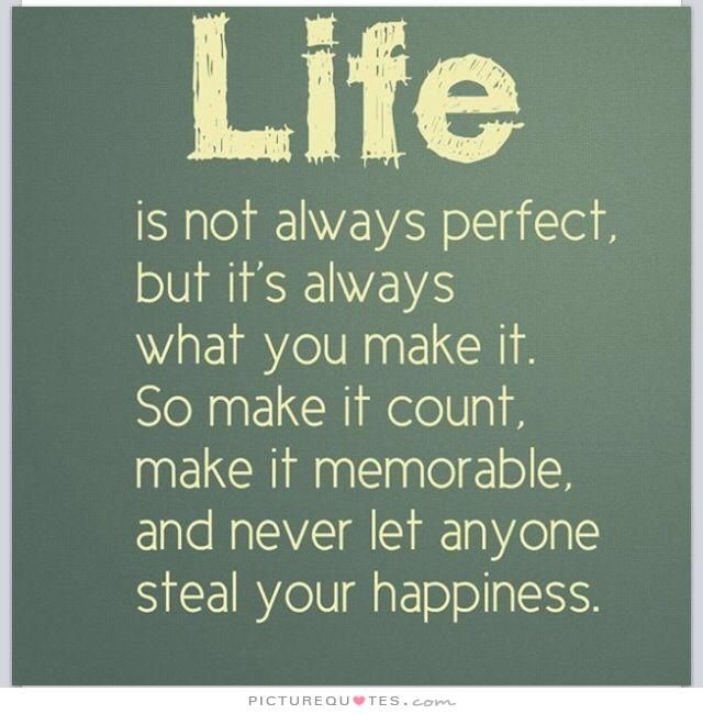 Life Is Not Always Perfect But Its Always What You Make It So