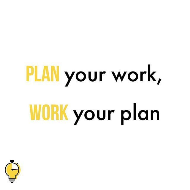 Plan Your Work Work Your Plan Creatives This Quote Is About Pre